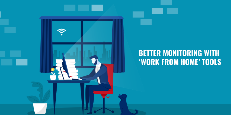 Better monitoring with 'Work From Home' tools