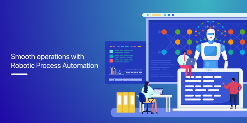 Smooth Operations with Robotic Process Automation: