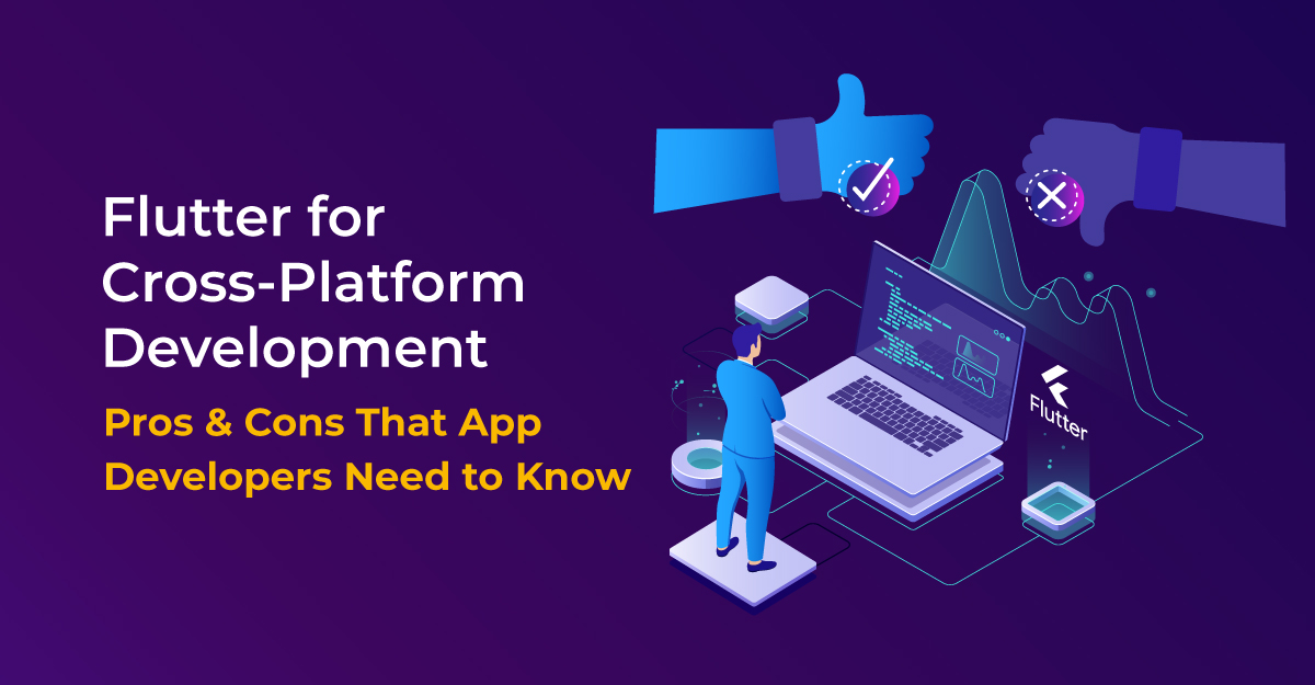 Flutter for Cross-Platform Development: Pros and Cons that App Developers Need to Know